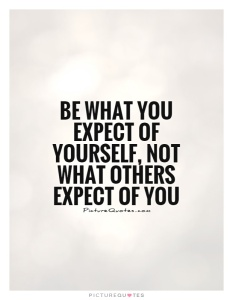 be-what-you-expect-of-yourself-not-what-others-expect-of-you-quote-1